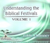 Understanding the Biblical Festivals - Volume 1